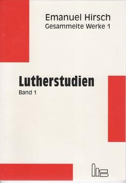 Emanuel Hirsch – Gesammelte Werke / Lutherstudien 1 von Hirsch,  Emanuel, Müller,  Hans M
