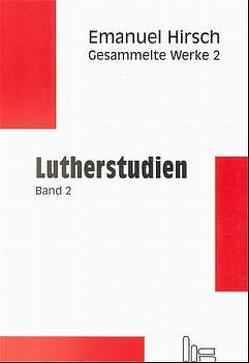 Emanuel Hirsch – Gesammelte Werke / Lutherstudien 2 von Hirsch,  Emanuel, Müller,  Hans M