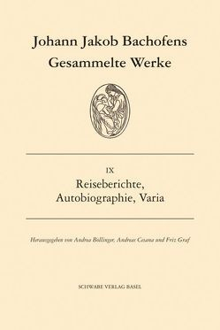 Gesammelte Werke / Reiseberichte, Autobiographie, Varia von Bachofen,  Johann Jakob, Bollinger,  Andrea, Cesana,  Andreas, Graf,  Fritz