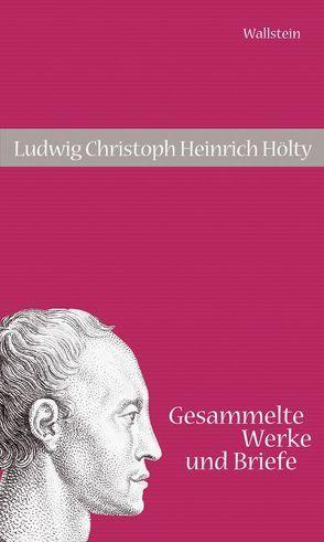 Gesammelte Werke und Briefe von Hettche,  Walter, Hölty,  Ludwig Ch