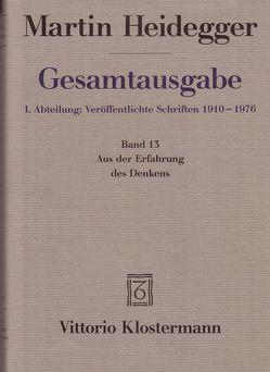 Gesamtausgabe. 4 Abteilungen / 1. Abt: Veröffentlichte Schriften / Aus der Erfahrung des Denkens (1910-1976) von Heidegger,  Hermann, Heidegger,  Martin