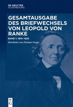 Gesamtausgabe des Briefwechsels von Leopold von Ranke / 1810–1825 von Grypa,  Dietmar