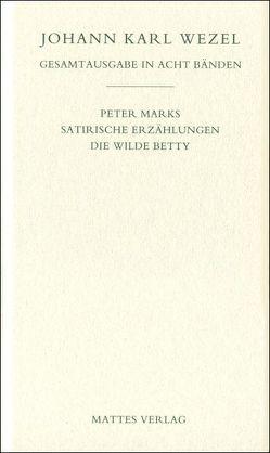 Gesamtausgabe in acht Bänden. Jenaer Ausgabe / Peter Marks.Satirische Erzählungen. Die wilde Betty von Ludscheidt,  Michael, Wezel,  Johann K