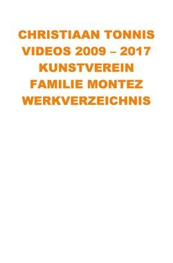 Gesamtausgabe / Videos 2009 – 2017 Kunstverein Familie Montez von Tonnis,  Christiaan