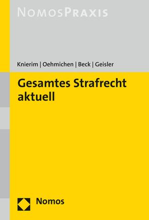 Gesamtes Strafrecht aktuell von Beck,  Susanne, Geisler,  Claudius, Knierim,  Thomas C., Oehmichen,  Anna