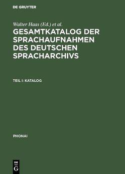 Gesamtkatalog der Sprachaufnahmen des Deutschen Spracharchivs von Haas,  Walter, Mitarbeiterinnnen und Mitarbeitern des Instituts für deutsche Sprache, Wagener,  Peter