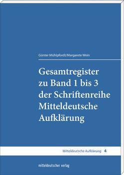 Gesamtregister zu Band 1 bis 3 der Schriftenreihe Mitteldeutsche Aufklärung von Mühlpfordt,  Günter, Wein,  Margarete