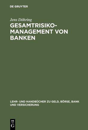 Gesamtrisiko-Management von Banken von Döhring,  Jens