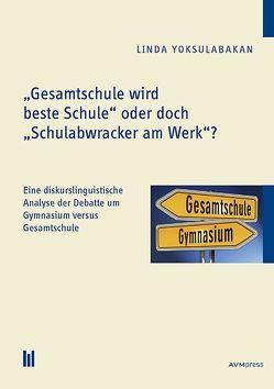 """""""Gesamtschule wird beste Schule"""" oder doch """"Schulabwracker am Werk""""? von Yoksulabakan,  Linda"""