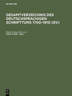 Gesamtverzeichnis des deutschsprachigen Schrifttums 1700–1910 (GV) / Bibl – Bieli von Gorzny,  Willi, Popst,  Hans, Schmuck,  Hilmar, Schöller,  Rainer