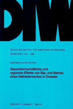 Gesamtwirtschaftliche und regionale Effekte von Bau und Betrieb eines Halbleiterwerkes in Dresden. von Belitz,  Heike, Edler,  Dietmar