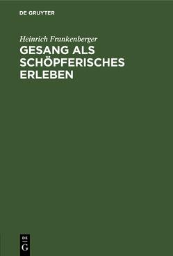 Gesang als schöpferisches Erleben von Frankenberger,  Heinrich