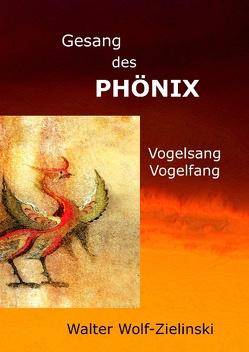 Gesang des Phönix von Wolf-Zielinski,  Walter