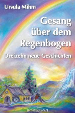 Gesang über dem Regenbogen von Mihm,  Ursula