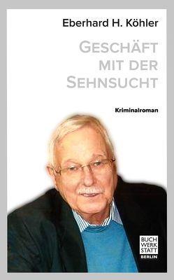 Geschäft mit der Sehnsucht von Köhler,  Eberhard H.