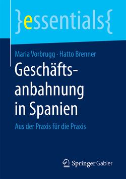 Geschäftsanbahnung in Spanien von Brenner,  Hatto, Vorbrugg,  Maria