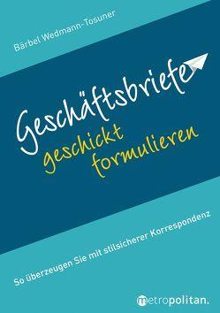 Geschäftsbriefe geschickt formulieren von Wedmann-Tosuner,  Bärbel