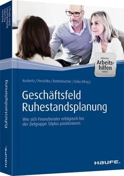 Geschäftsfeld Ruhestandsplanung – inkl. Arbeitshilfen online von Kuckertz,  Wolfgang, Perschke,  Ronald, Rottenbacher,  Frank, Ziska,  Daniel