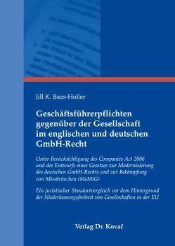 Geschäftsführerpflichten gegenüber der Gesellschaft im englischen und deutschen GmbH-Recht von Baas-Holler,  Jill K