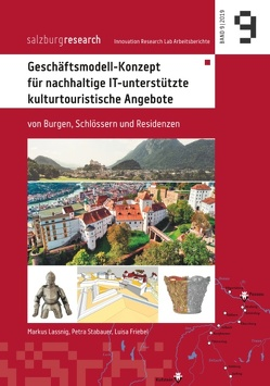 Geschäftsmodell-Konzept für nachhaltige IT-unterstützte kulturtouristische Angebote von Friebel,  Luisa, Lassnig,  Markus, Stabauer,  Petra