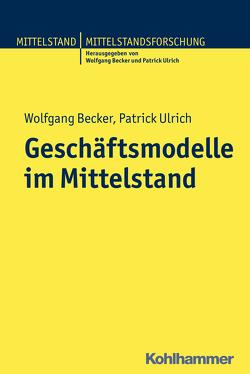 Geschäftsmodelle im Mittelstand von Becker,  Wolfgang, Ulrich,  Patrick