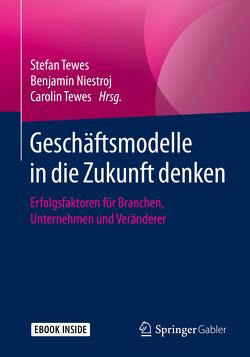 Geschäftsmodelle in die Zukunft denken von Niestroj,  Benjamin, Tewes,  Carolin, Tewes,  Stefan