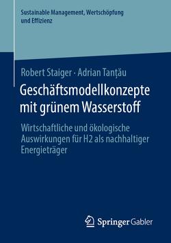 Geschäftsmodellkonzepte mit grünem Wasserstoff von Staiger,  Robert, Tanțǎu,  Adrian