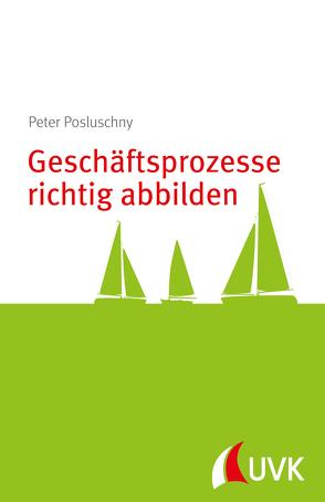 Geschäftsprozesse richtig abbilden von Posluschny,  Peter