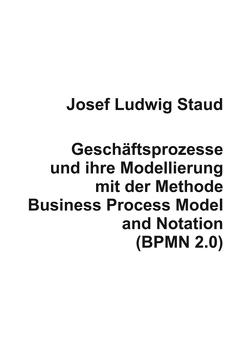 Geschäftsprozesse und ihre Modellierung mit der Methode Business Process Model and Notation (BPMN 2.0) von Staud,  Dr. Josef Ludwig