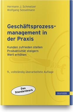 Geschäftsprozessmanagement in der Praxis von Schmelzer,  Hermann J., Sesselmann,  Wolfgang