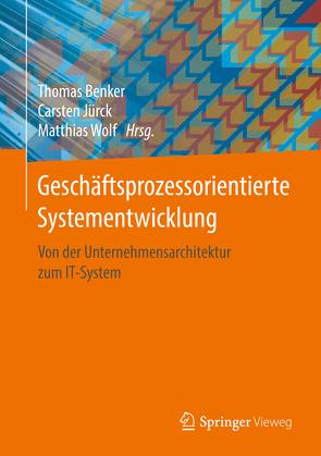 Geschäftsprozessorientierte Systementwicklung von Benker,  Thomas, Jürck,  Carsten, Wolf,  Matthias