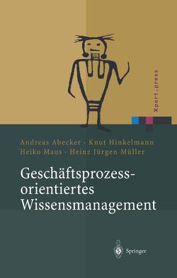 Geschäftsprozessorientiertes Wissensmanagement von Abecker,  Andreas, Hinkelmann,  Knut, Maus,  Heiko, Müller,  Heinz J.