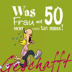 Geschafft: Geschafft! Was Frau mit 50 nicht mehr tun muss! von Fernandez,  Miguel, Kernbach,  Michael