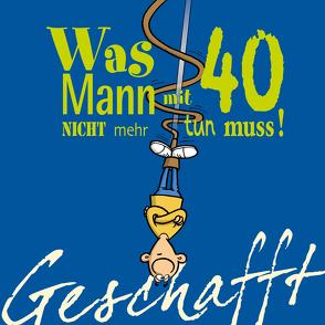 Geschafft: Geschafft! Was Mann mit 40 nicht mehr tun muss! von Fernandez,  Miguel, Kernbach,  Michael