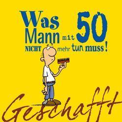 Geschafft: Geschafft! Was Mann mit 50 nicht mehr tun muss! von Fernandez,  Miguel, Kernbach,  Michael