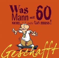 Geschafft: Geschafft! Was Mann mit 60 nicht mehr tun muss! von Fernandez,  Miguel, Kernbach,  Michael