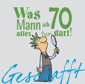 Geschafft: Was Mann ab 70 alles tun darf von Fernandez,  Miguel, Kernbach,  Michael