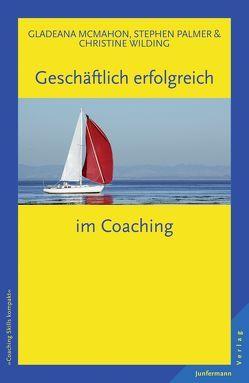 Geschäftlich erfolgreich im Coaching von Campisi,  Claudia, McMahon,  Gladeana, Palmer,  Stephen, Wilding,  Christine