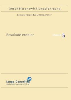 Geschäftsentwicklungslehrgang: Modul 5 – Resultate erzielen von Lenge,  Andreas