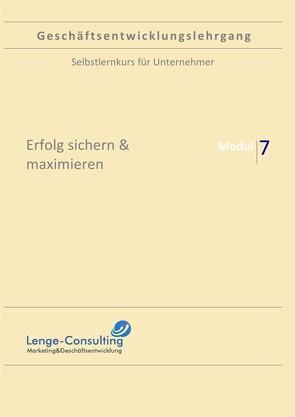 Geschäftsentwicklungslehrgang: Modul 7 – Erfolg sichern & maximieren von Lenge,  Andreas
