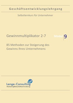 Geschäftsentwicklungslehrgang: Modul 9 – Gewinnmultiplikator 7-9, Lenge-Consulting von Lenge,  Andreas