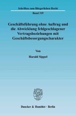 Geschäftsführung ohne Auftrag und die Abwicklung fehlgeschlagener Vertragsbeziehungen mit Geschäftsbesorgungscharakter. von Sippel,  Harald