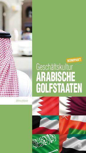 Geschäftskultur Arabische Golfstaaten kompakt von Matar,  Zeina