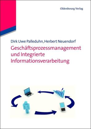 Geschäftsprozessmanagement und integrierte Informationsverarbeitung von Neuendorf,  Herbert, Palleduhn,  Dirk Uwe