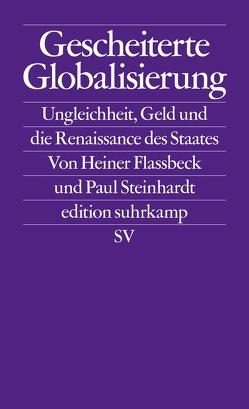 Gescheiterte Globalisierung von Flassbeck,  Heiner, Steinhardt,  Paul