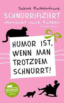 Geschenk-Edition / Schnurrifiziert – verrückt nach Katzen von Ruthenfranz,  Sabine