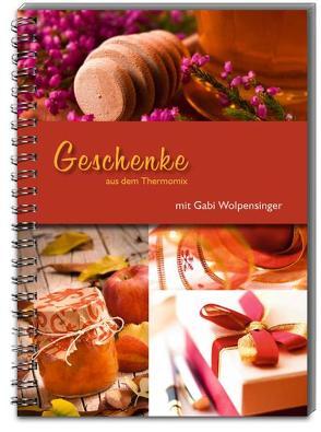 Geschenke aus dem Thermomix® von Keller,  Michaela, Wolpensinger,  Gabi