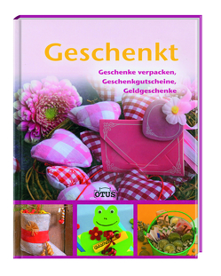 GESCHENKT: Geschenke verpacken, Geschenkgutscheine, Geldgeschenke von Otus,  Verlag