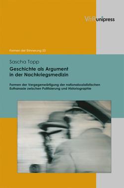 Geschichte als Argument in der Nachkriegsmedizin von Neumann,  Birgit, Reulecke,  Jürgen, Topp,  Sascha