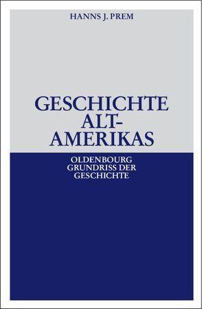 Geschichte Altamerikas von Prem,  Hanns J.